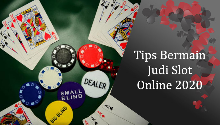 Tips Bermain Judi Slot Online 2020